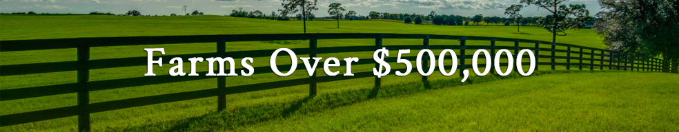 Click here to view Farms Over $500,000 listings.
