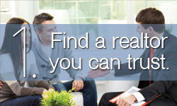 Step 1: Find a realtor you can trust.