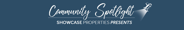 Showcase Properties Presents: Community Spotlight