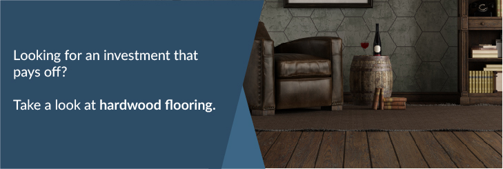 Looking for an investment that pays off? Take a look at hardwood flooring.