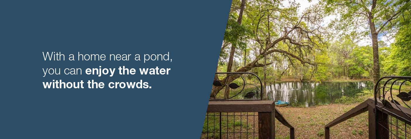 With a waterfront home you can enjoy being near the water without dealing with crowds.