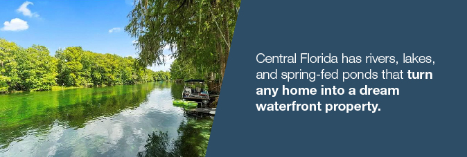 Central Florida has many rivers, lakes, and spring-fed ponds that offer many opportunities for waterfront living.