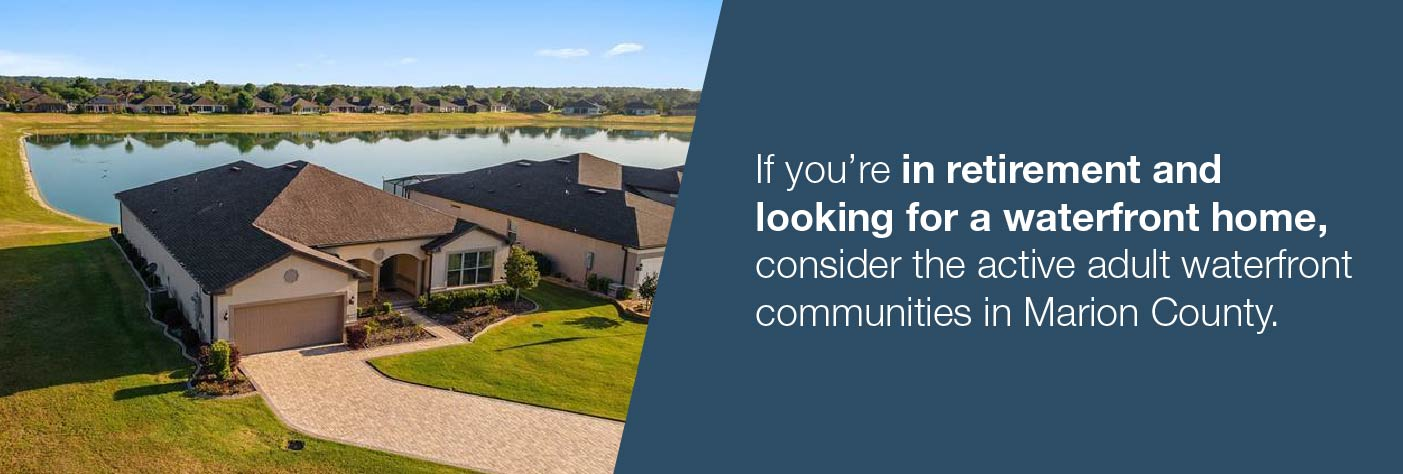 If you are retired and want to a waterfront property, be sure to check out Marion County's 55+ communities.