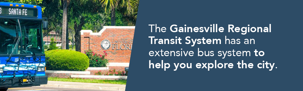 The Gainesville Regional  Transit System has an  extensive bus system to help you explore the city.