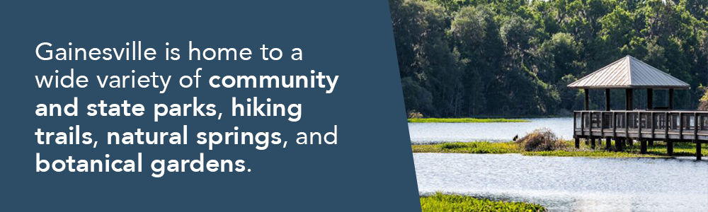 Gainesville is home to a wide variety of community and state parks, hiking trails, natural springs, and botanical gardens.